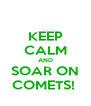 KEEP CALM AND SOAR ON COMETS!  - Personalised Poster A4 size