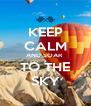 KEEP CALM AND SOAR  TO THE SKY - Personalised Poster A4 size