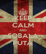 KEEP CALM AND SOBALA PUTA - Personalised Poster A4 size