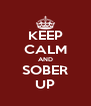 KEEP CALM AND SOBER UP - Personalised Poster A4 size