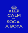 KEEP CALM AND SOCA  A BOTA - Personalised Poster A4 size