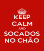 KEEP CALM AND SOCADOS NO CHÃO - Personalised Poster A4 size