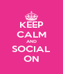 KEEP CALM AND SOCIAL ON - Personalised Poster A4 size