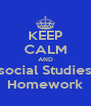 KEEP CALM AND social Studies Homework - Personalised Poster A4 size