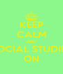KEEP CALM AND SOCIAL STUDIES ON - Personalised Poster A4 size