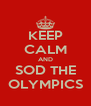 KEEP CALM AND SOD THE OLYMPICS - Personalised Poster A4 size
