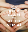 KEEP CALM AND SOFHIE VEM AÍ - Personalised Poster A4 size