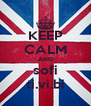 KEEP CALM AND sofi ti.vi.bi - Personalised Poster A4 size