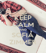 KEEP CALM AND SOFIA ZIMMER - Personalised Poster A4 size
