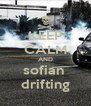 KEEP CALM AND sofian  drifting - Personalised Poster A4 size