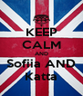 KEEP CALM AND Sofiia AND Katta - Personalised Poster A4 size