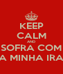 KEEP CALM AND SOFRA COM A MINHA IRA - Personalised Poster A4 size
