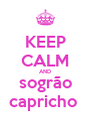 KEEP CALM AND sogrão capricho  - Personalised Poster A4 size