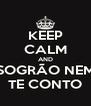 KEEP CALM AND SOGRÃO NEM TE CONTO - Personalised Poster A4 size