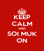 KEEP CALM AND SOI MUK ON - Personalised Poster A4 size