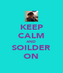 KEEP CALM AND SOILDER ON - Personalised Poster A4 size