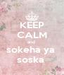 KEEP CALM and  sokeha ya  soska  - Personalised Poster A4 size