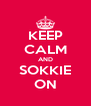 KEEP CALM AND SOKKIE ON - Personalised Poster A4 size