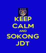 KEEP CALM AND SOKONG JDT - Personalised Poster A4 size