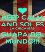 KEEP CALM AND SOL ES LA CHICA MÁS GUAPA DEL MUNDO!!! - Personalised Poster A4 size