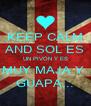 KEEP CALM AND SOL ES UN PIVÓN Y ES MUY MAJA Y  GUAPA... - Personalised Poster A4 size