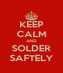 KEEP CALM AND SOLDER SAFTELY - Personalised Poster A4 size