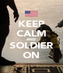 KEEP CALM AND SOLDIER ON - Personalised Poster A4 size