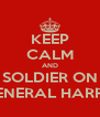 KEEP CALM AND SOLDIER ON GENERAL HARRIS - Personalised Poster A4 size