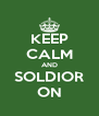 KEEP CALM AND SOLDIOR ON - Personalised Poster A4 size