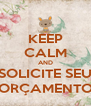 KEEP CALM AND SOLICITE SEU ORÇAMENTO - Personalised Poster A4 size