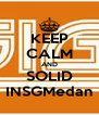 KEEP CALM AND SOLID INSGMedan - Personalised Poster A4 size