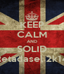 KEEP CALM AND SOLID Retadasel 2k14 - Personalised Poster A4 size