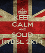 KEEP CALM AND SOLID RTDSL 2K14 - Personalised Poster A4 size