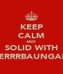 KEEP CALM AND SOLID WITH PERRRBAUNGAN - Personalised Poster A4 size