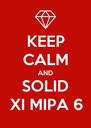 KEEP CALM AND SOLID XI MIPA 6 - Personalised Poster A4 size