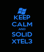 KEEP CALM AND SOLID XTEL3 - Personalised Poster A4 size