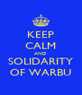 KEEP CALM AND SOLIDARITY OF WARBU - Personalised Poster A4 size