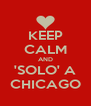 KEEP CALM AND 'SOLO' A CHICAGO - Personalised Poster A4 size