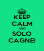KEEP CALM AND SOLO CAGNE! - Personalised Poster A4 size