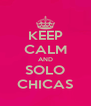KEEP CALM AND SOLO CHICAS - Personalised Poster A4 size