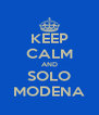 KEEP CALM AND SOLO MODENA - Personalised Poster A4 size