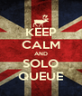 KEEP CALM AND SOLO QUEUE - Personalised Poster A4 size