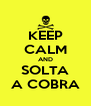 KEEP CALM AND SOLTA A COBRA - Personalised Poster A4 size
