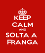 KEEP CALM AND SOLTA A  FRANGA - Personalised Poster A4 size