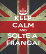 KEEP CALM AND SOLTE A FRANGA! - Personalised Poster A4 size