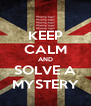 KEEP CALM AND SOLVE A MYSTERY - Personalised Poster A4 size