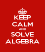 KEEP CALM AND SOLVE ALGEBRA - Personalised Poster A4 size
