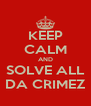 KEEP CALM AND SOLVE ALL DA CRIMEZ - Personalised Poster A4 size