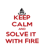 KEEP CALM AND SOLVE IT  WITH FIRE - Personalised Poster A4 size