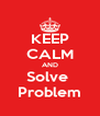 KEEP CALM AND Solve  Problem - Personalised Poster A4 size
